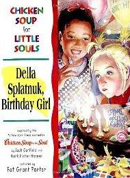 Chicken Soup for Little Souls: Della Splatnuk, Birthday Girl